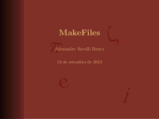 MakeFiles Alexandre Savelli Bencz 13 de setembro de 2013