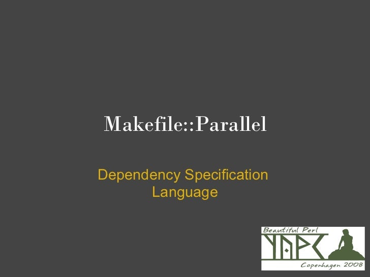 Makefile::Parallel - Dependency specification language