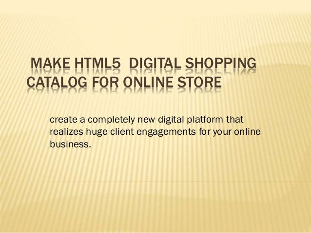 MAKE HTML5 DIGITAL SHOPPING CATALOG FOR ONLINE STORE create a completely new digital platform that realizes huge client en...