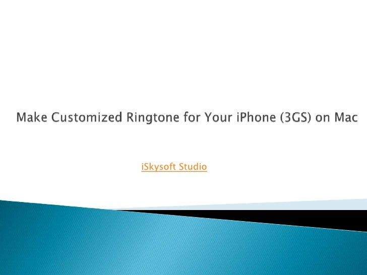 Make Customized Ringtone for Your iPhone (3GS) on Mac<br />iSkysoft Studio<br />