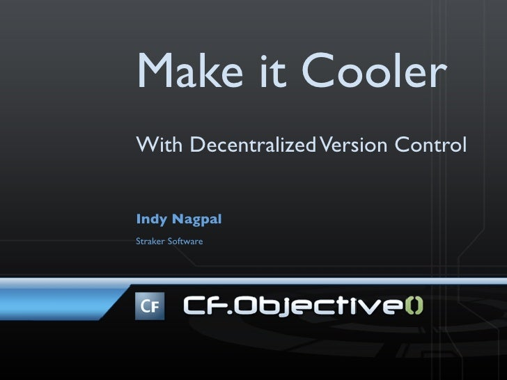 Make it Cooler With Decentralized Version Control   Indy Nagpal Straker Software