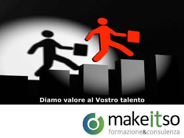 Diamo valore al Vostro talento