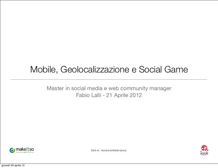 Mobile, Geolocalizzazione e Social Game                           Master in social media e web community manager          ...