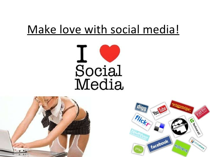 Make love with social media!