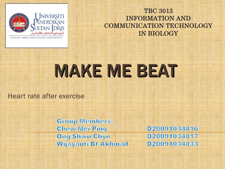 MAKE ME BEAT Heart rate after exercise TBC 3013 INFORMATION AND COMMUNICATION TECHNOLOGY IN BIOLOGY