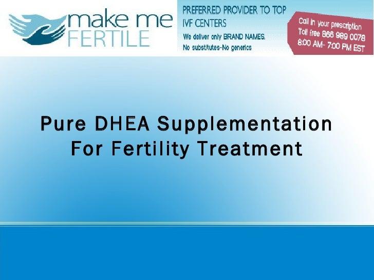 Pure DHEA Supplementation  For Fertility Treatment
