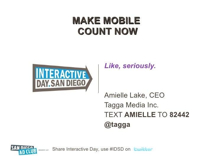 MAKE MOBILE  COUNT NOW Like, seriously. Amielle Lake, CEO Tagga Media Inc. TEXT  AMIELLE  TO  82442 @tagga