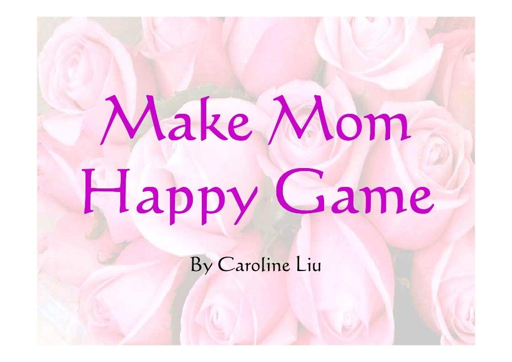 Make MomHappy Game   By Caroline Liu