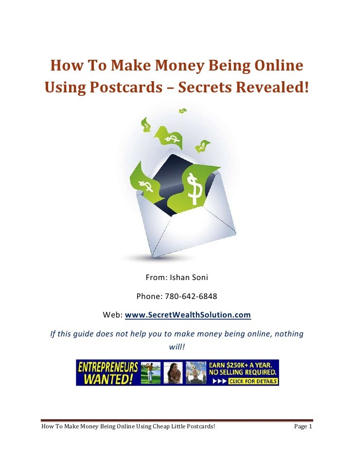 How To Make Money Being Online Using Postcards – Secrets Revealed!<br />From: Ishan Soni<br />Phone: 780-642-6848<br />Web...