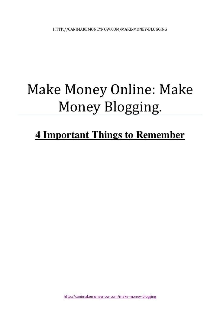 HTTP://CANIMAKEMONEYNOW.COM/MAKE-MONEY-BLOGGINGMake Money Online: Make    Money Blogging. 4 Important Things to Remember  ...