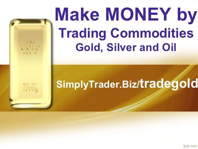 Make Money by Trading Gold Today at SimplyTrader.Biz/tradegold