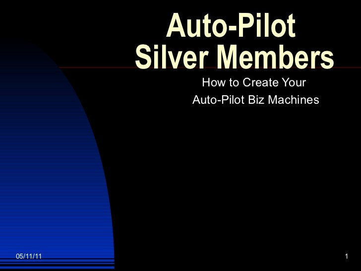 Auto-Pilot  Silver Members How to Create Your  Auto-Pilot Biz Machines