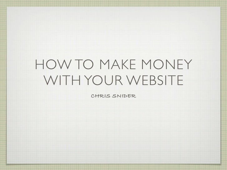 HOW TO MAKE MONEY  WITH YOUR WEBSITE       CHRIS SNIDER