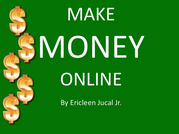 MAKEMONEY ONLINE By Ericleen Jucal Jr.