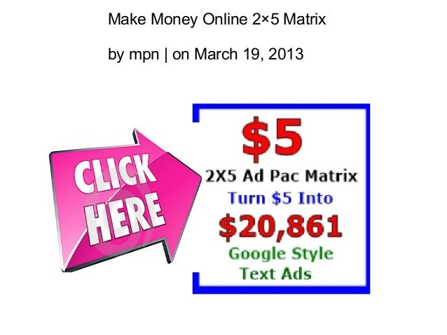 Make Money Online 2×5 Matrixby mpn | on March 19, 2013