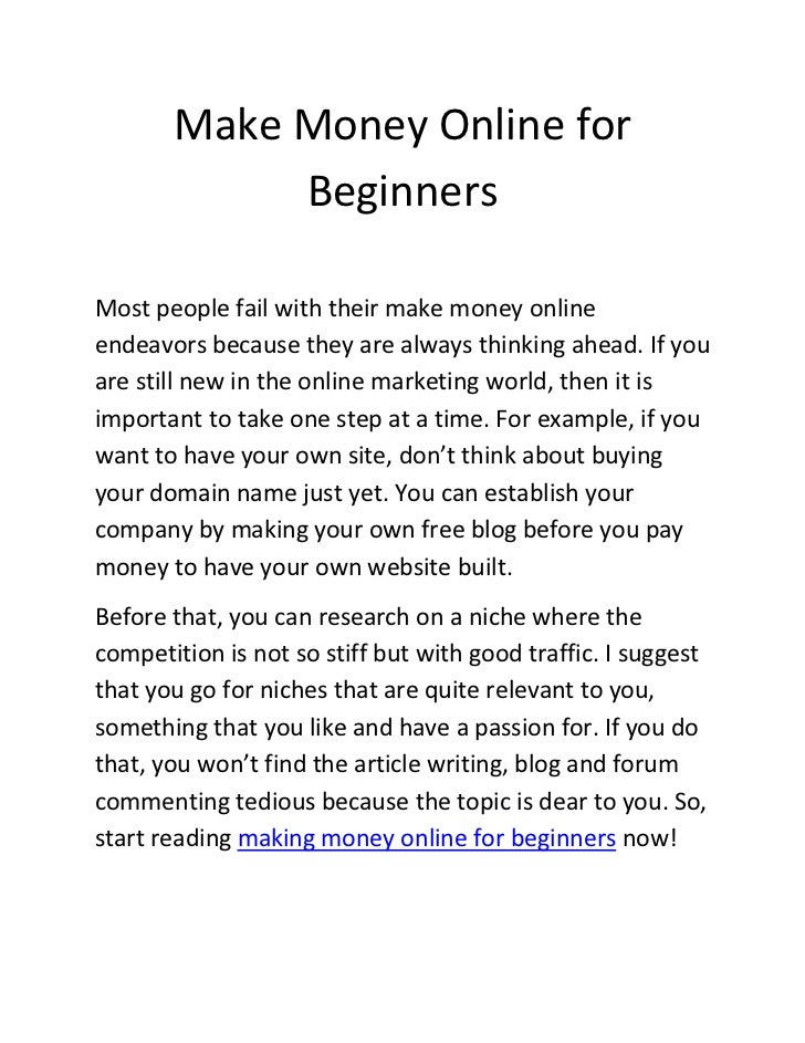 Make Money Online for            BeginnersMost people fail with their make money onlineendeavors because they are always t...
