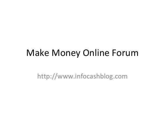 Make Money Online Forumhttp://www.infocashblog.com