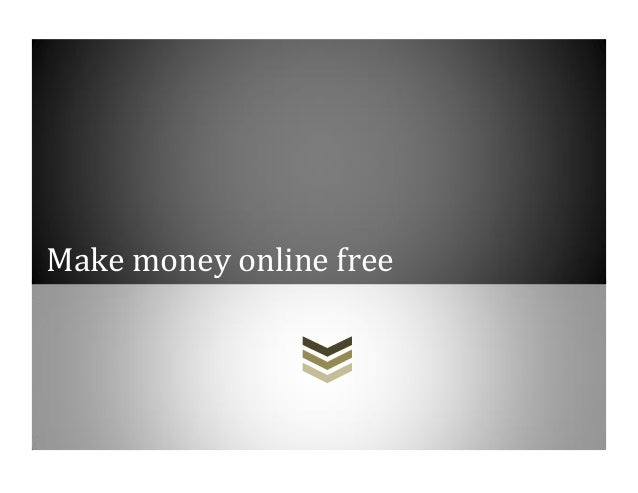 Make money online free 2013