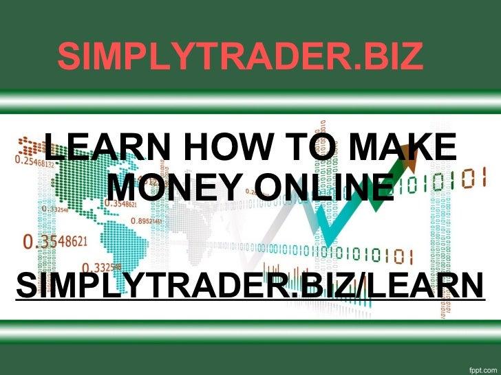 SIMPLYTRADER.BIZ LEARN HOW TO MAKE    MONEY ONLINESIMPLYTRADER.BIZ/LEARN