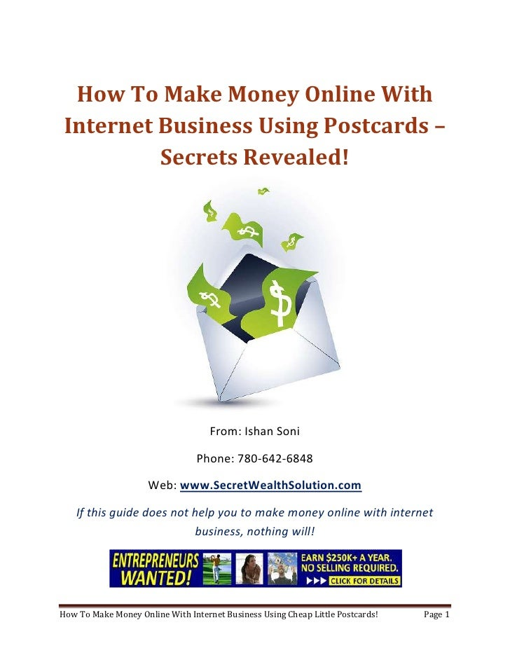 How To Make Money Online With Internet Business Using Postcards – Secrets Revealed!<br />From: Ishan Soni<br />Phone: 780-...