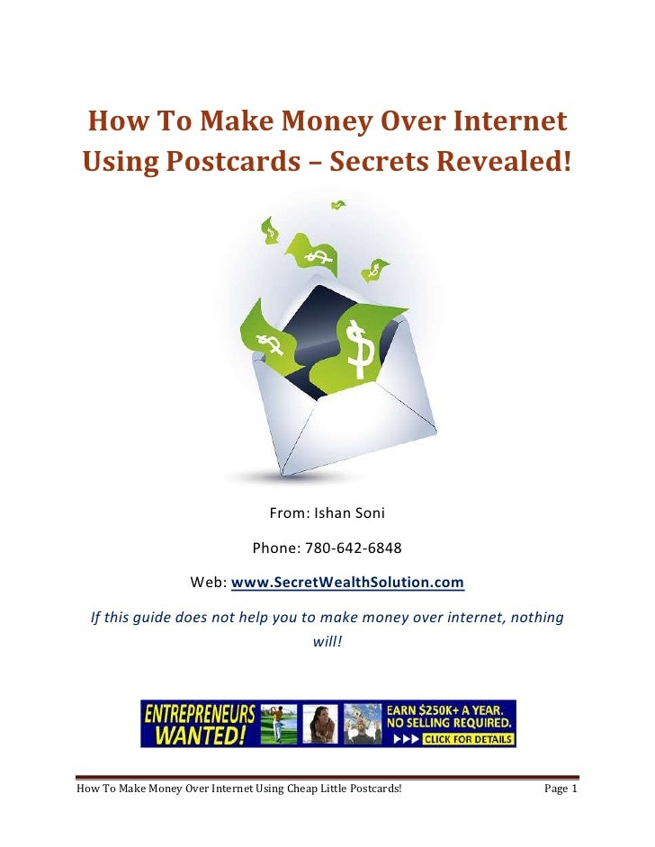 How To Make Money Over Internet Using Postcards – Secrets Revealed!<br />From: Ishan Soni<br />Phone: 780-642-6848<br />We...