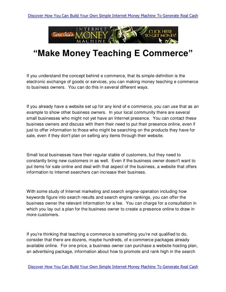 "Discover How You Can Build Your Own Simple Internet Money Machine To Generate Real Cash        ""Make Money Teaching E Comm..."