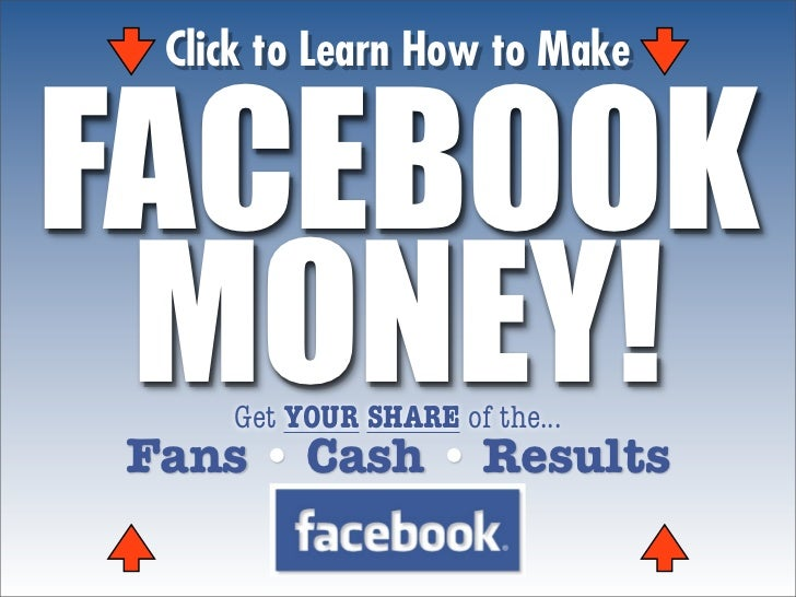 Click to Learn How to MakeFACEBOOK MONEY!    Get YOUR SHARE of the...Fans • Cash • Results