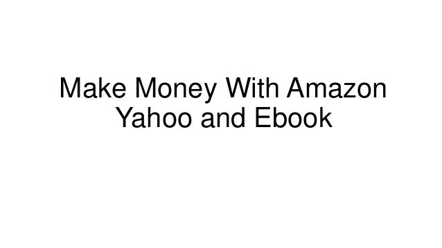 Make Money With Amazon   Yahoo and Ebook