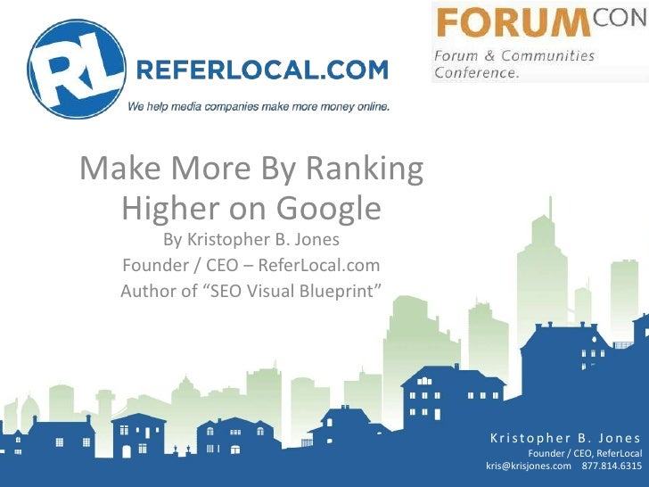 """Make More By Ranking  Higher on Google      By Kristopher B. Jones  Founder / CEO – ReferLocal.com  Author of """"SEO Visual ..."""