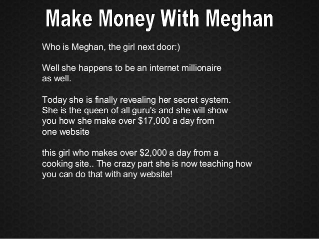 Who is Meghan, the girl next door:) Well she happens to be an internet millionaire as well. Today she is finally revealing...