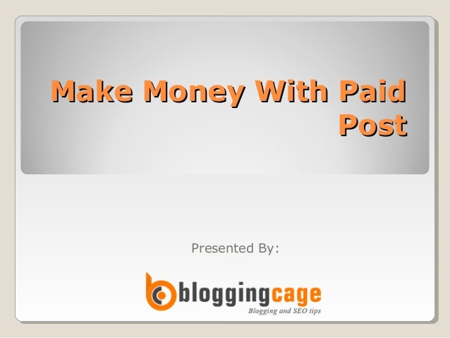 Make Money With Paid Post  Presented By: