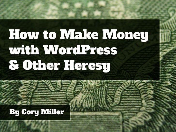 How to Make Moneywith WordPress& Other HeresyBy Cory Miller