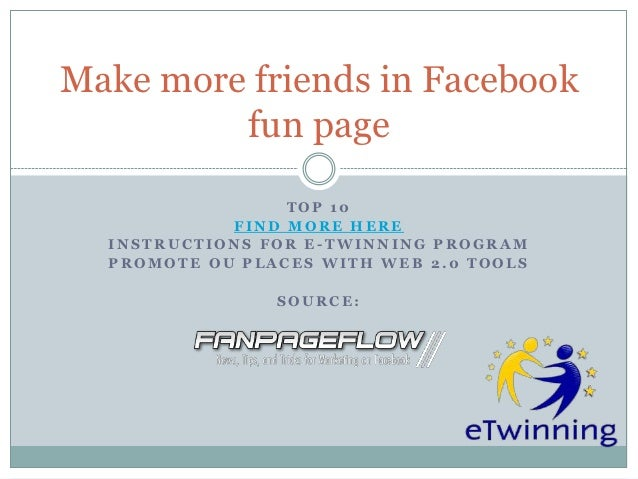 Make more friends in Facebook         fun page                 TOP 10            FIND MORE HERE  INSTRUCTIONS FOR E-TWINNI...
