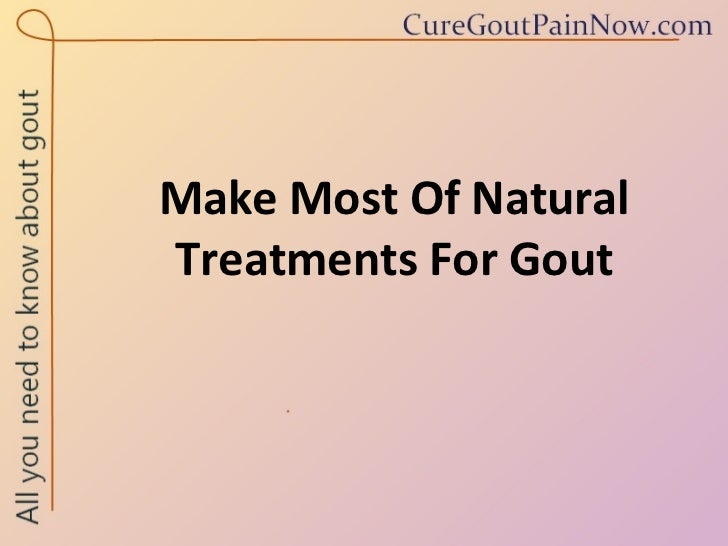 Make Most Of Natural Treatments For Gout