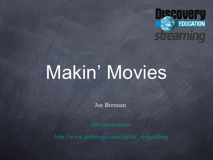 Makin' Movies <ul><li>Joe Brennan   </li></ul><ul><li>[email_address] .com </li></ul><ul><li>  http://www.denblogs.com/dig...