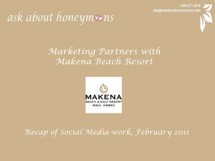 Marketing Partners with <br />Makena Beach Resort<br />Recap of Social Media work, February 2011<br />