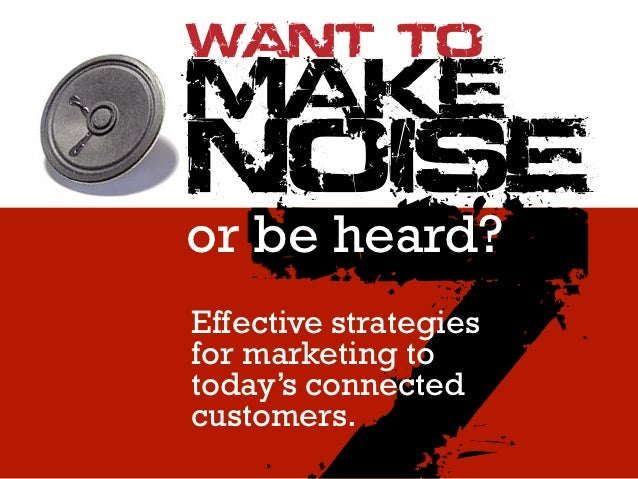 WANT TOMAKENOISEor be heard?Effective strategiesfor marketing totoday's connectedcustomers.