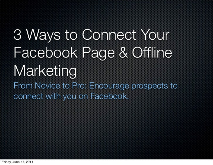 3 Ways to Connect Your       Facebook Page & Offline       Marketing       From Novice to Pro: Encourage prospects to      ...