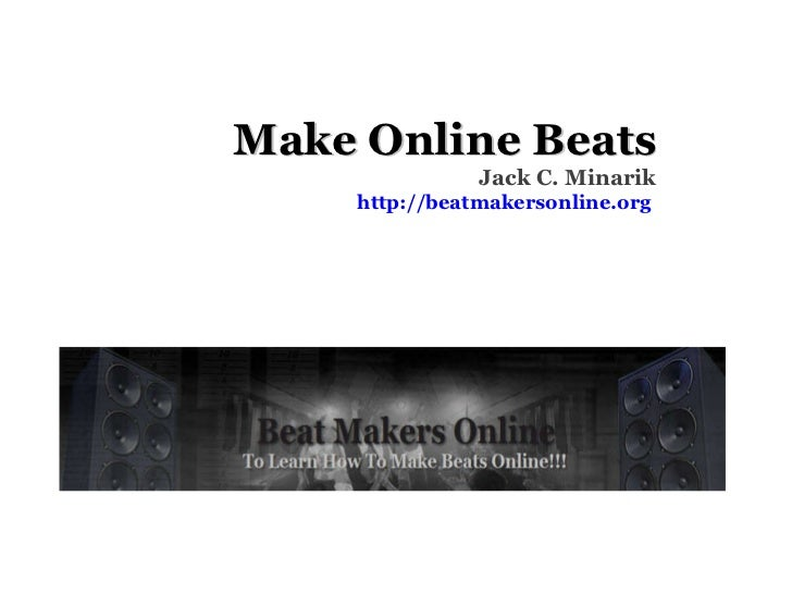 Make Online Beats Jack C. Minarik http://beatmakersonline.org