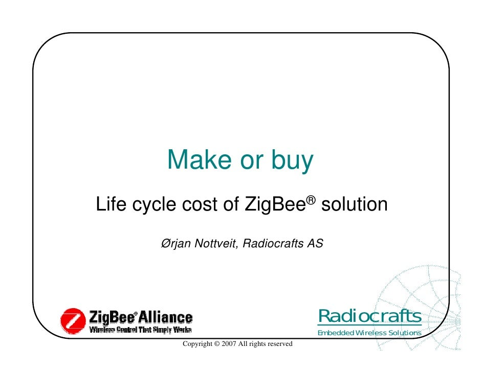 Make or buy Life cycle cost of ZigBee® solution        Ørjan Nottveit, Radiocrafts AS                                     ...