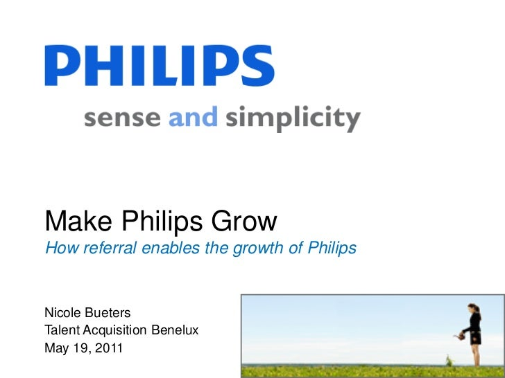 Make Philips GrowHow referral enables the growth of PhilipsNicole BuetersTalent Acquisition BeneluxMay 19, 2011