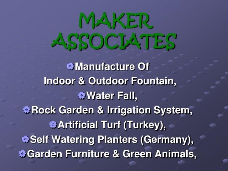 MAKER ASSOCIATES<br /><ul><li>Manufacture Of  </li></ul>  Indoor & Outdoor Fountain, <br /><ul><li>Water Fall,