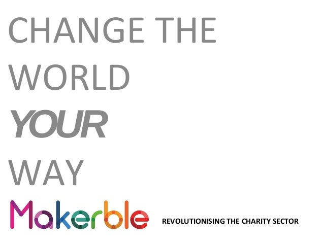 CHANGE THE WORLD YOUR WAY REVOLUTIONISING THE CHARITY SECTOR