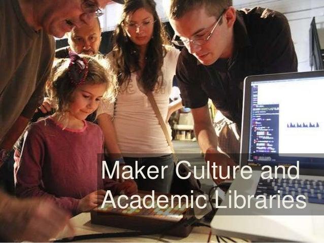 Maker Culture & Academic Libraries