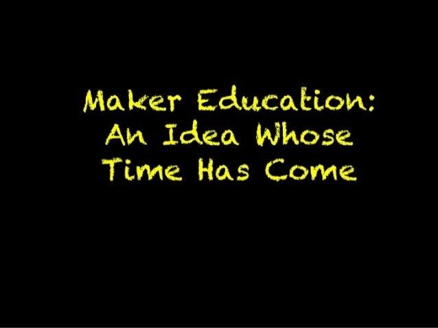 Maker Education: An Idea Whose Time Has Come