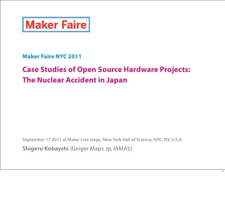 Maker Faire NYC 2011Case Studies of Open Source Hardware Projects:The Nuclear Accident in JapanSeptember 17 2011 at Make: ...