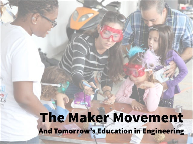 The Maker Movement And Tomorrow's Education in Engineering