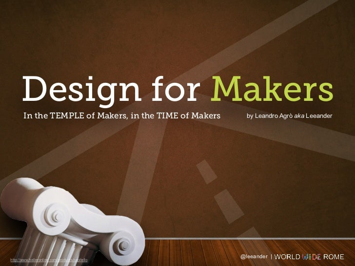 Design for Makers       In the TEMPLE of Makers, in the TIME of Makers     by Leandro Agrò aka Leeander                   ...