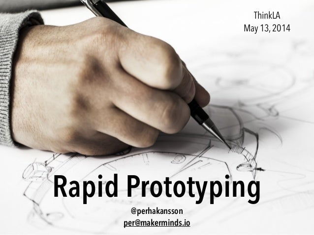 Rapid Prototyping @perhakansson per@makerminds.io ThinkLA May 13, 2014