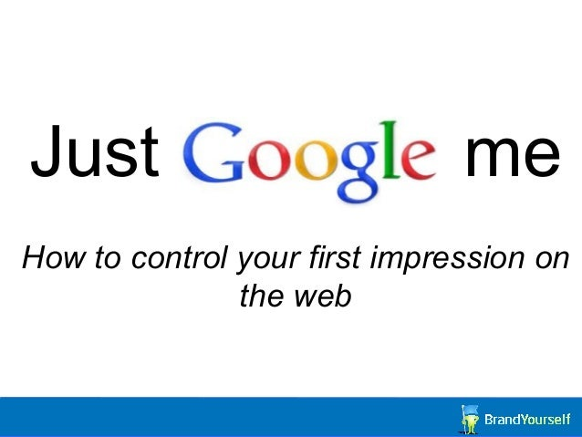 Just Google meHow to control your first impression on               the web